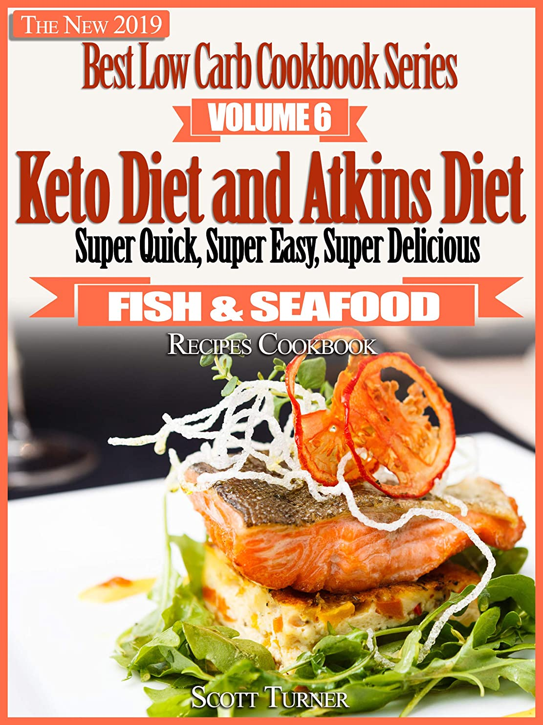 The New 2019 Best Low Carb Cookbook Series, Volume Six: Keto Diet and Atkins Diet Super Quick, Super Easy, Super Delicious Fish & Seafood Recipes Cookbook (English Edition)