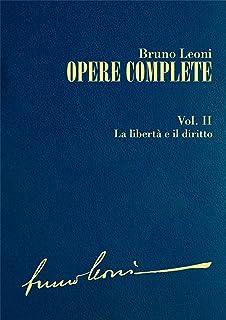 Opere complete. II: La libertà e il diritto (Italian Edition)
