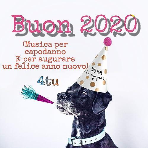 Buon 2020 Musica Per Capodanno E Per Augurare Un Felice Anno
