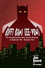 BIFF! BAM! EEE-YOW! The Subterranean Blue Grotto Essays on Batman '66 - Season Two Kindle Edition