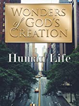 Wonders of God's Creations: Human Life