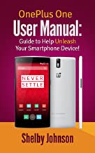OnePlus One User Manual: Guide to Help Unleash Your Smartphone Device!