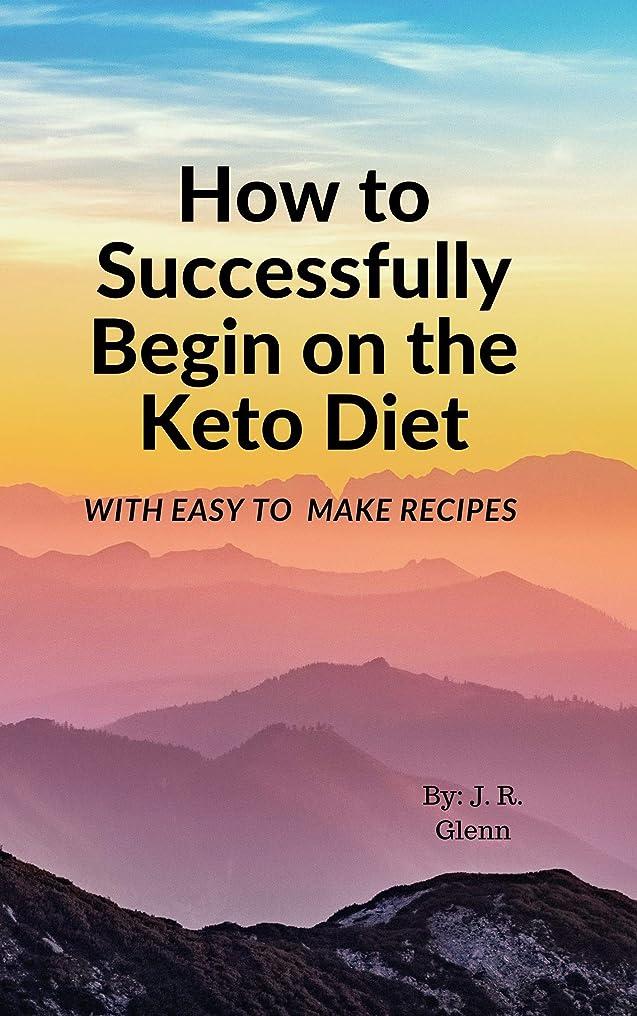 軸脳こだわりHow to Successfully Begin on the Keto Diet: With Easy to Make Recipes (English Edition)