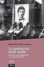 Scaricare Libri Lo spettacolo della mafia: Storia di un immaginario tra realtà e finzione PDF