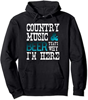 Country Music & Beer That's Why I'm Here Pullover Hoodie