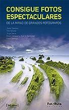 Consigue fotos espectaculares: De la mano de grandes fotógrafos (FotoRuta) (Spanish Edition)