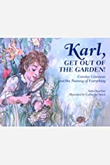 Karl, Get Out of the Garden!: Carolus Linnaeus and the Naming of Everything Kindle Edition