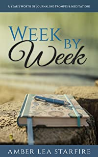 Week by Week: A Year's Worth of Journaling Prompts & Meditations (Journaling for Transformation Book 1)