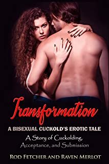 Transformation - A Bisexual Cuckold's Erotic Tale: What is this