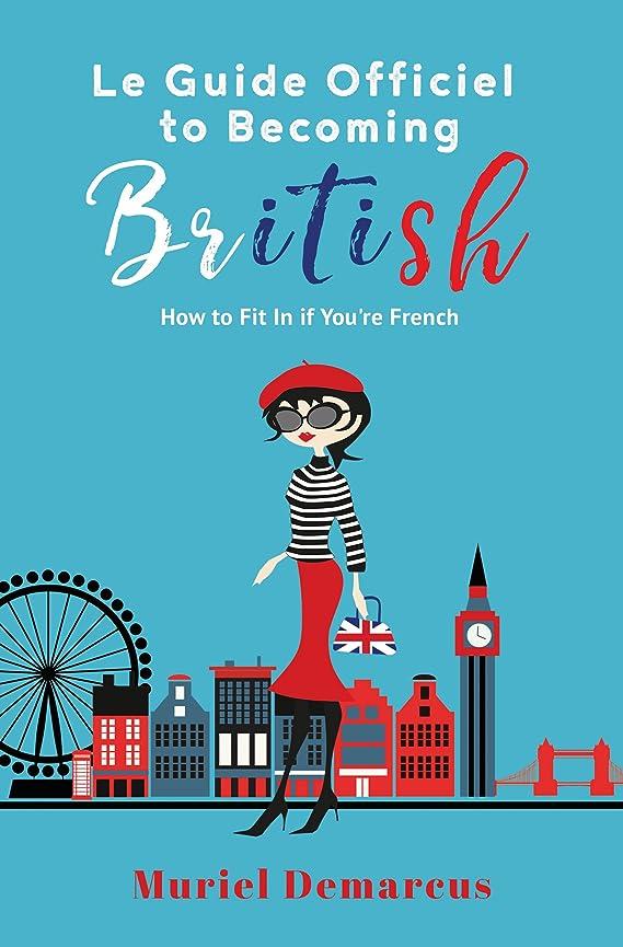 肺気楽な率直なLe Guide Officiel To Becoming British: How to Fit In When You're French (English Edition)