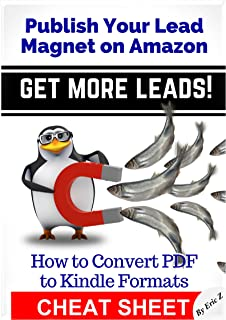 How to Convert PDF to Kindle - CHEATSHEET: Publish Your Lead Magnet on Amazon - Get More Leads! Cheat Sheet (Zbooks Ebook ...