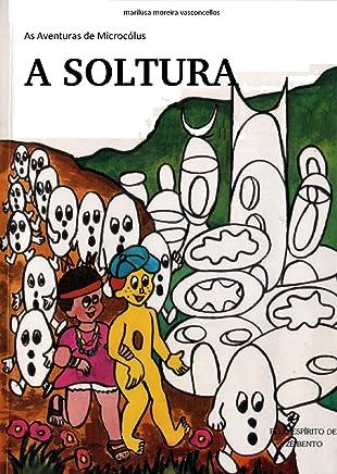 A Soltura (Aventuras de Microcólus Livro 14)