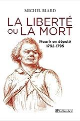 La liberté ou la mort, mourir en député, 1792-1795 (HISTOIRE) Format Kindle