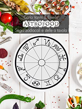 Astrofood: Segni zodiacali e stelle a tavola