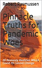Pinnacle Truths for Pandemic Woes: 28 Heavenly Realities Which Covid-19 Cannot Change (English Edition)