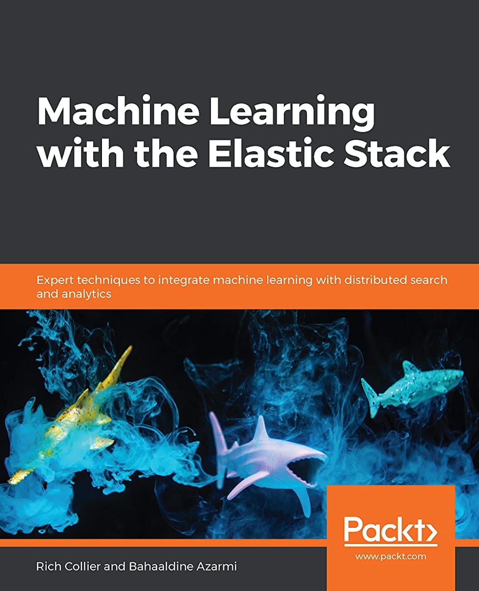 ディーラー思いつく極貧Machine Learning with the Elastic Stack: Expert techniques to integrate machine learning with distributed search and analytics (English Edition)