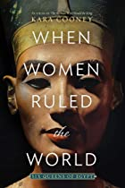 Cover image of When Women Ruled the World by Kara Cooney