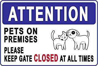 Attention Pets ON Premises Please Keep GATE Closed at All Times Sign – A Pleasant Reminder with Clear Design, UV Color & Protection to Last Longer, Rust-Free Heavy Duty Aluminum 0.04