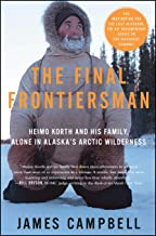 The Final Frontiersman: Heimo Korth and His Family, Alone in Alaska's Arctic Wilderness PDF