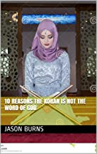 10 Reasons the Koran is not the word of God (book 1)