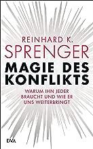 Magie des Konflikts: Warum ihn jeder braucht und wie er uns weiterbringt (German Edition)