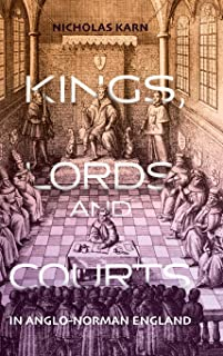 Kings, Lords and Courts in Anglo–Norman England
