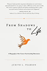 From Shadows to Life: A Biography of the Cancer Survivorship Movement Kindle Edition