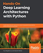Hands-On Deep Learning Architectures with Python: Create deep neural networks to solve computational problems using TensorFlow and Keras