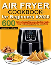 Air Fryer Cookbook for Beginners #2020: 600 Air Fryer Recipes That Anyone Can Cook - Healthy, Easy, Foolproof Recipes for Your Whole Family with Nutrition Facts (The Big Air Fryer Cookbook-01)