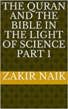 The Quran and the Bible in the light of Science Part 1