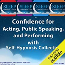 Confidence for Acting, Public Speaking, and Performing with Self-Hypnosis, Guided Meditation, and Subliminal Affirmations Collection: Four in One (The Sleep Learning System)