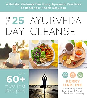 The 25-Day Ayurveda Cleanse: A Holistic Wellness Plan Using Ayurvedic Practices to Reset Your Health Naturally