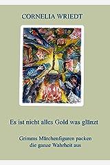 Es ist nicht alles Gold was glänzt: Grimms Märchenfiguren packen die ganze Wahrheit aus Kindle Ausgabe
