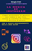 LA MUSICA SU INSTAGRAM: Come utilizzare la musica nei video e nei live, senza il rischio di violare il diritto d'autore. Con il nuovo aggiornamento delle ... DI DIRITTI CREATIVI) (Italian Edition)