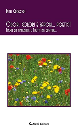 Odori, colori e sapori... poetici! Fiori da annusare e Frutti da gustare...