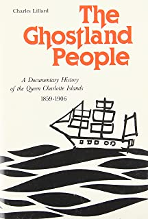 The Ghostland People: A Documentary History of the Queen Charlotte Islands, 1859-1906