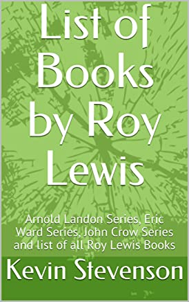 List of Books by Roy Lewis: Arnold Landon Series, Eric Ward Series, John Crow Series and list of all Roy Lewis Books