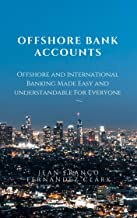 Offshore Bank Accounts: Offshore and International Banking Made Easy and Understandable