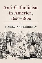 Anti-Catholicism in America, 1620–1860 (Cambridge Essential Histories)