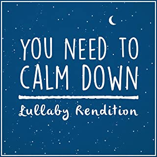 You Need To Calm Down - Lullaby Rendition