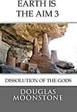 Earth is the aim 3: Dissolution of the gods (English Edition)