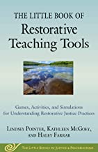 The Little Book of Restorative Teaching Tools: Games, Activities, and Simulations for Understanding Restorative Justice Practices (Justice and Peacebuilding)