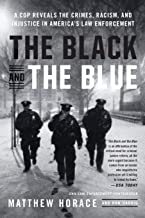 The Black and the Blue: A Cop Reveals the Crimes, Racism, and Injustice in America's Law Enforcement PDF