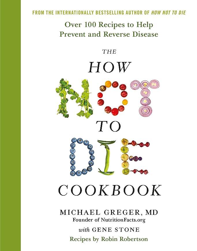 バウンドサミュエル手首The How Not To Die Cookbook: Over 100 Recipes to Help Prevent and Reverse Disease (English Edition)