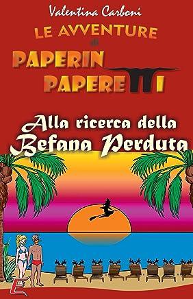 Paperin Paperetti alla ricerca della Befana perduta (Le Avventure di Paperin Paperetti Vol. 4)