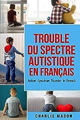 Trouble du spectre Autistique en Français/ Autism Spectrum Disorder In French: Guide des parents sur les troubles du spectre autistique Format Kindle