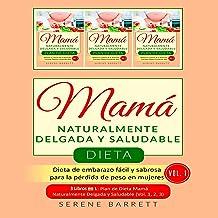 Dieta Mamá Naturalmente Delgada y Saludable (Vol.1) [Naturally Slim and Healthy Mom's Diet (Vol. 1)]: Dieta de embarazo fácil y sabrosa para la pérdida de peso en mujeres (3 libros en 1: Plan de ... y Saludable - Vol.1,2,3)