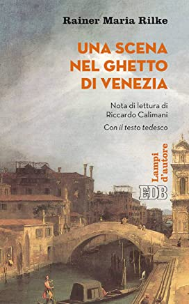 Una Scena nel ghetto di Venezia: Con il testo tedesco. Nota di lettura di Riccardo Calimani. Traduzione di Fabrizio Iodice.
