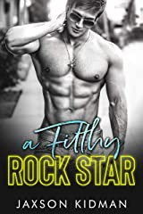 A FILTHY Rock Star (Filthy Line Book 1) Kindle Edition