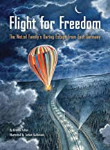 Flight for Freedom: The Wetzel Family's Daring Escape from East Germany (Berlin Wall History for Kids Book; Nonfiction Pic...